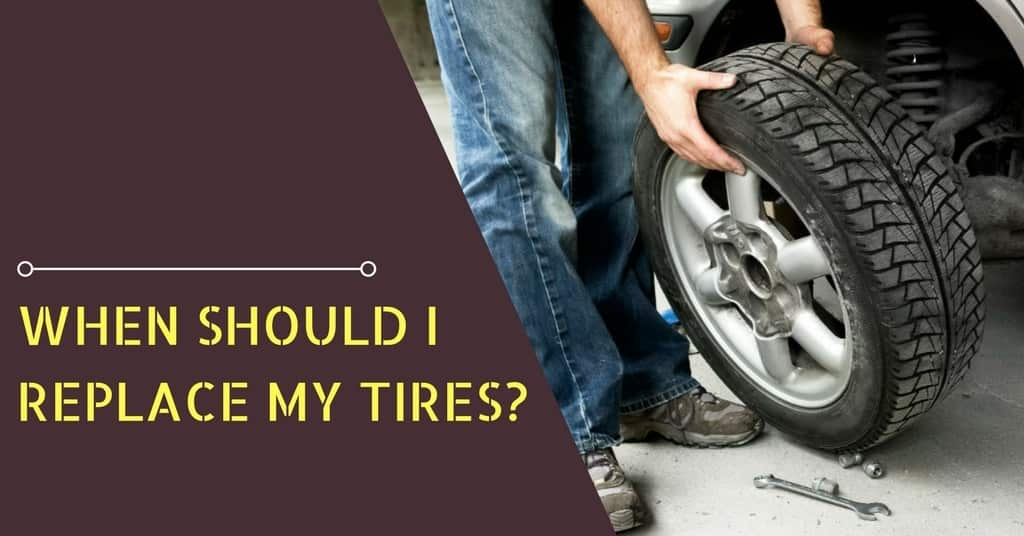 WHEN SHOULD I REPLACE MY TIRES-