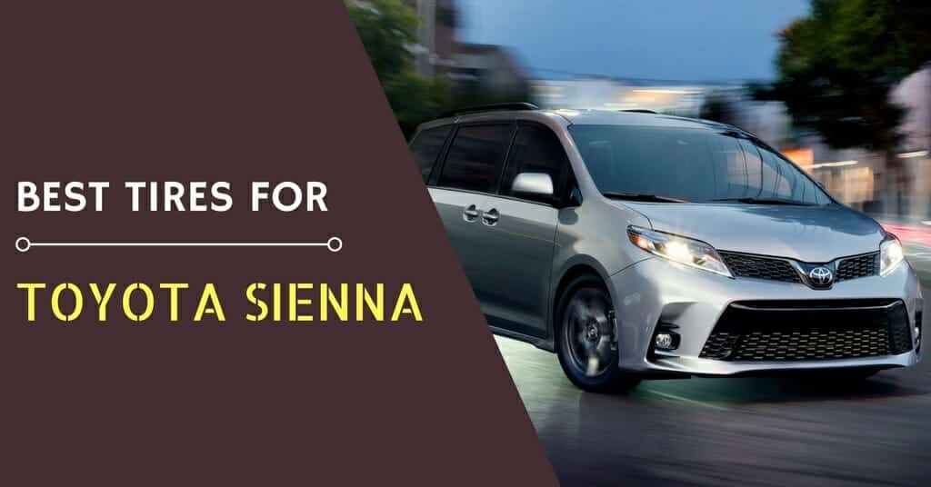 The Best Tires for Toyota Sienna of 2018 – What are these?