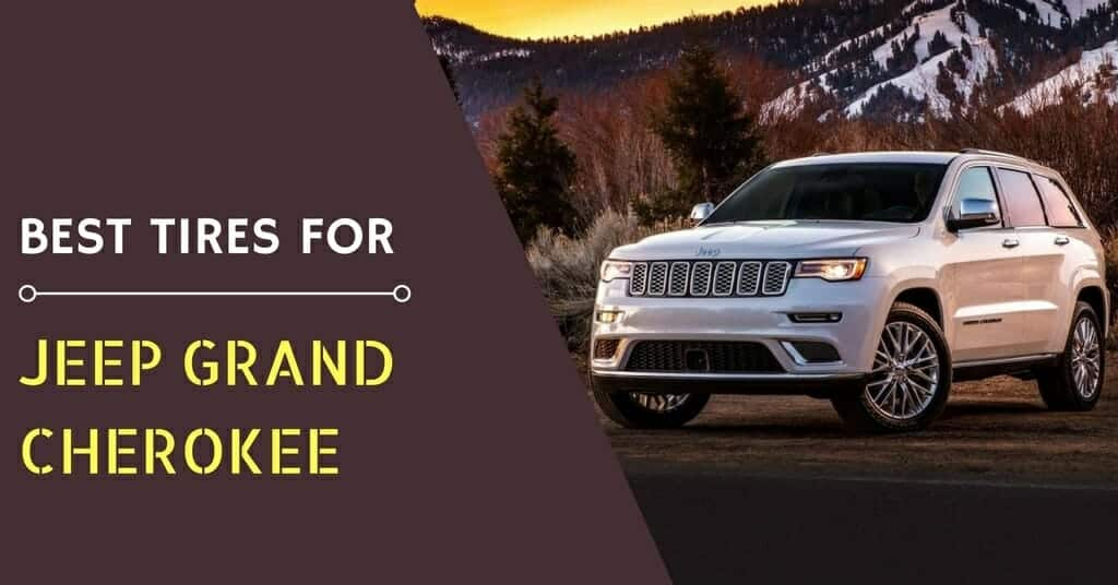 The Best Tires For The Jeep Grand Cherokee U2013 What Are These?